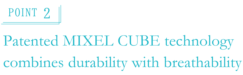 Point 2 Patented MIXEL CUBE technology combines durability with breathability